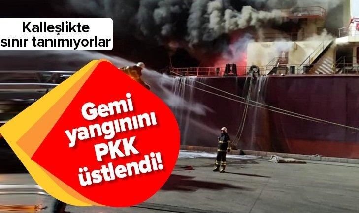 HATAY'DAKİ GEMİ YANGININI PKK ÜSTLENDİ!