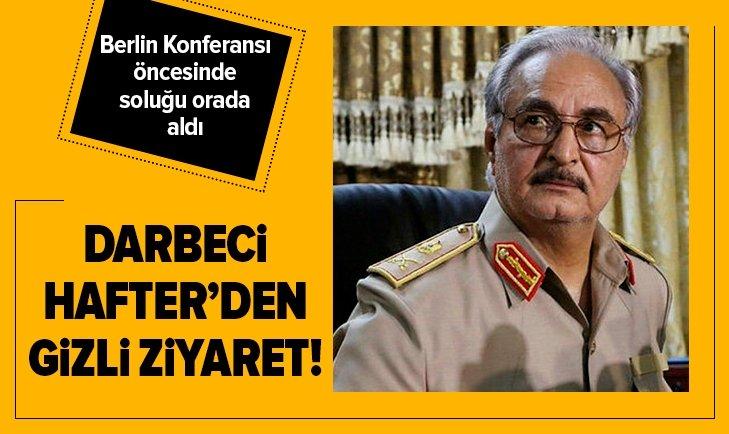 DARBECİ HAFTER'DEN BERLİN KONFERANSI ÖNCESİ GİZLİ ZİYARET!