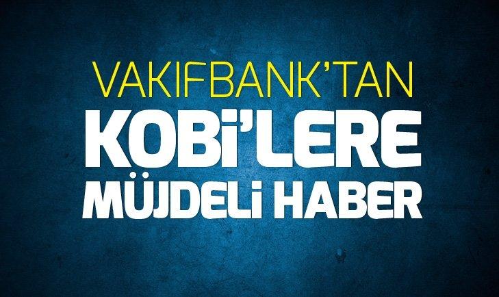 VAKIFBANK'TAN KOBİ'LERE MÜJDELİ HABER