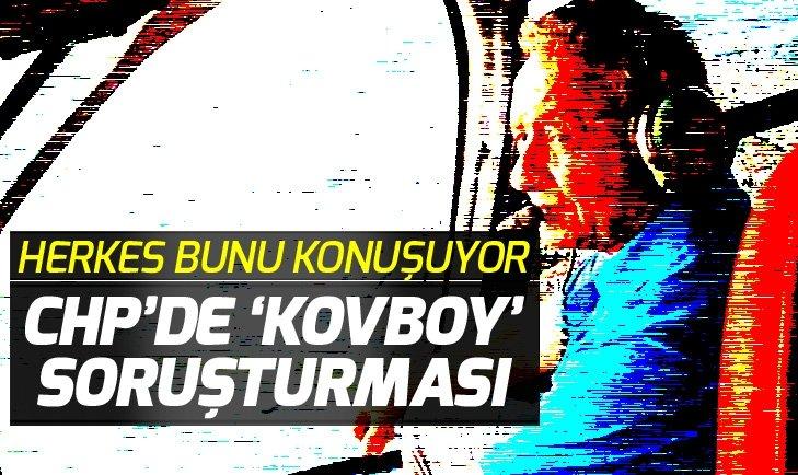 CHP'DE KOVBOY SORUŞTURMASI
