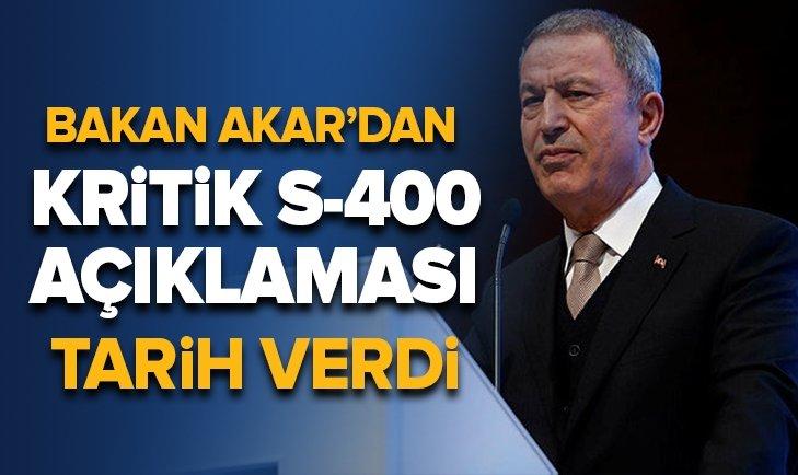 MİLLİ SAVUNMA AKAR'DAN KRİTİK S-400 AÇIKLAMASI