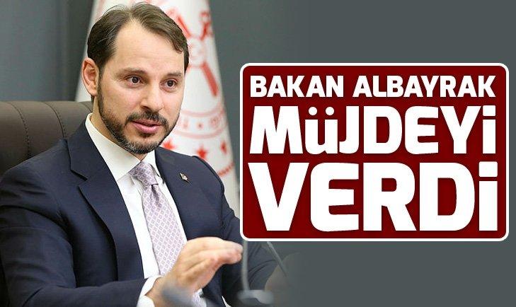 BAKAN BERAT ALBAYRAK MÜJDEYİ VERDİ
