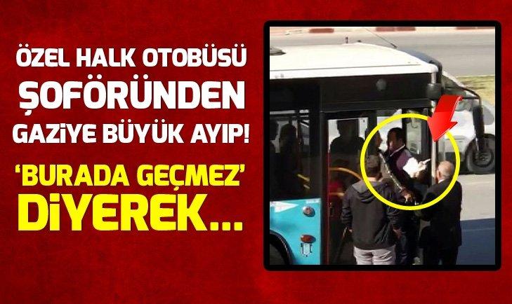 ÖZEL HALK OTOBÜSÜ ŞOFÖRÜNDEN GAZİYE BÜYÜK AYIP!