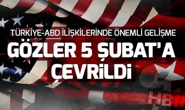 TÜRKİYE-ABD İLİŞKİLERİNDE YENİ GELİŞME! GÖZLER 5 ŞUBAT'A ÇEVRİLDİ...