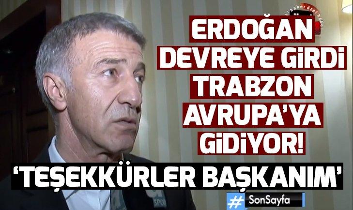 BAŞKAN ERDOĞAN ARAYA GİRDİ, TRABZONSPOR AVRUPA'YA GİDİYOR!