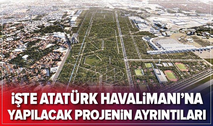 İŞTE ATATÜRK HAVALİMANI'NA YAPILACAK PROJENİN AYRINTILARI