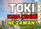 TOKİ son dakika İstanbul kura çekimi ne zaman? TOKİ Ankara kura çekimi ne zaman? TOKİ kuraları 2019