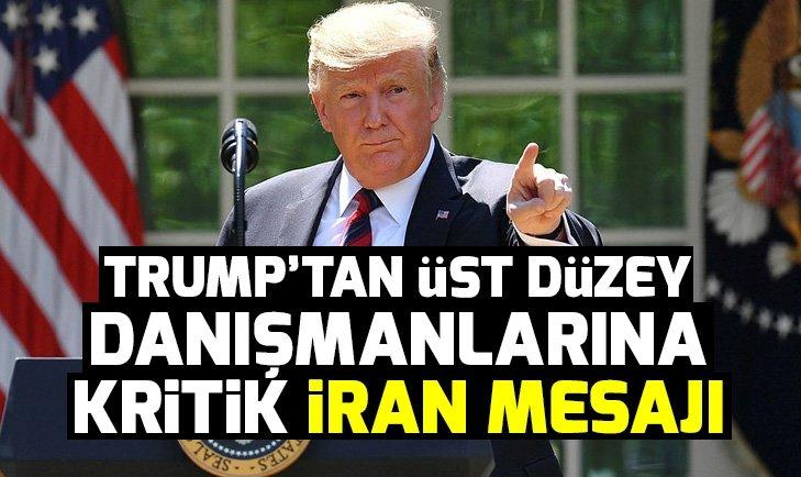 Trump'tan üst düzey danışmanlarına İran mesajı
