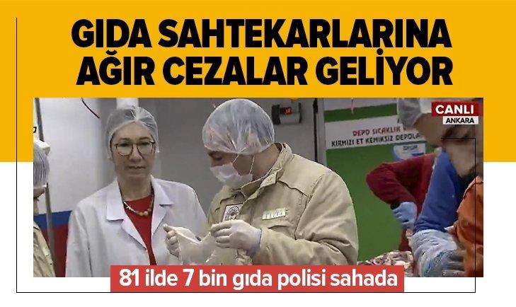 81 İLDE 7 BİN GIDA POLİSİ BUGÜN SAHADA!
