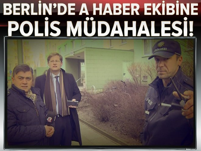 BERLİN'DE A HABER'E POLİS MÜDAHALESİ