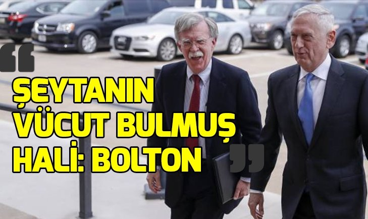 ŞEYTANIN VÜCUT BULMUŞ HALİ: JOHN BOLTON