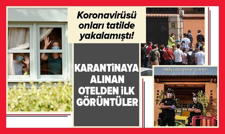 KARANTİNAYA ALINAN OTELDEN İLK GÖRÜNTÜLER!