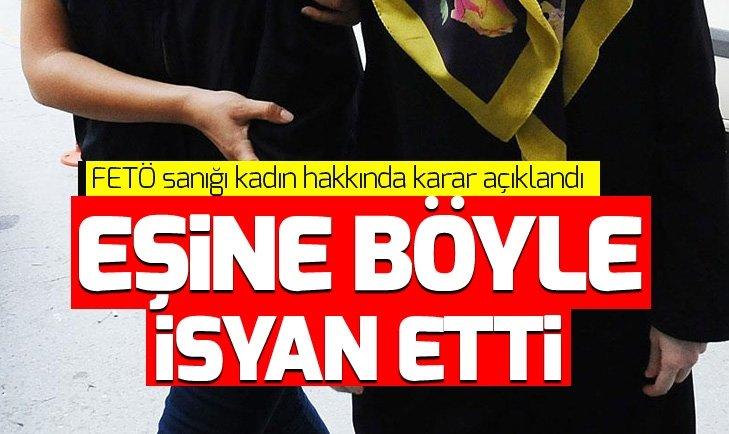 FETÖ SANIĞI KADIN HAPİS CEZASI ALINCA EŞİNE BAKIN NASIL SESLENDİ!