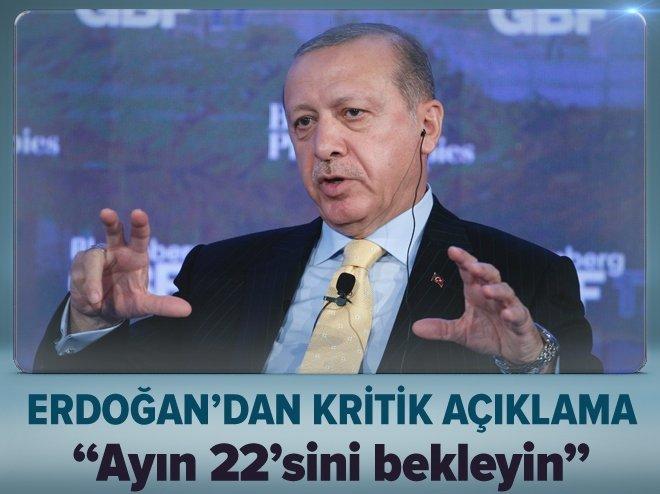 Erdoğan: Ayın 22'sini bekleyin