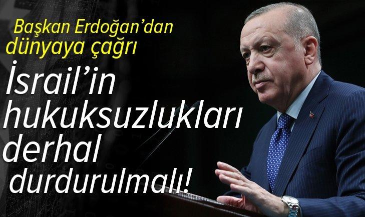 Başkan Erdoğan'dan dünyaya İsrail çağrısı: Derhal durdurulmalıdır