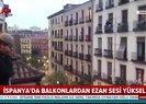 İspanyada balkonlardan ezan sesi yükseldi |Video