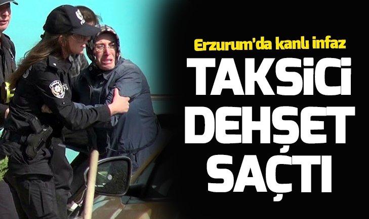 ERZURUM'DA TAKSİCİ DEHŞET SAÇTI!