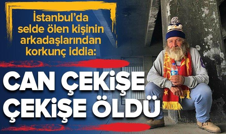 İSTANBUL'DA SELDE ÖLEN KİŞİNİN ARKADAŞLARINDAN KORKUNÇ İDDİA