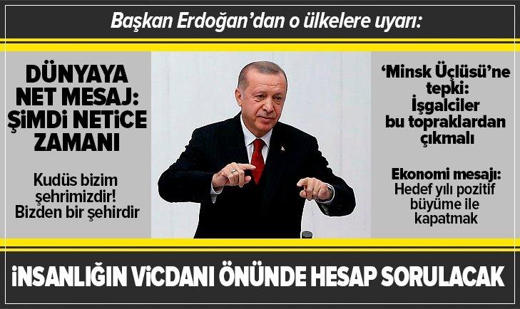 Başkan Erdoğan'dan dünyaya net mesaj: Şimdi netice zamanı