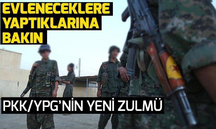 TERÖR ÖRGÜTÜ YPG/PKK'DAN 'EVLİLİK' HARACI