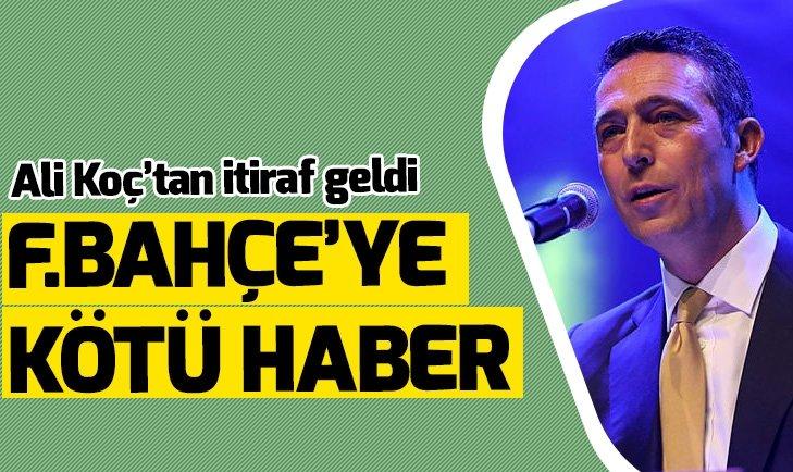 ALİ KOÇ'TAN İTİRAF! FENERBAHÇE'YE BÜYÜK ŞOK...