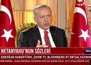 Başkan Erdoğan'dan Netanyahu'ya tokat gibi sözler