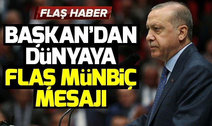 Başkan Erdoğan'dan dünyaya Münbiç mesajı