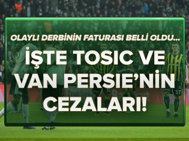 VAN PERSİE VE TOSİC'İN CEZALARI BELLİ OLDU