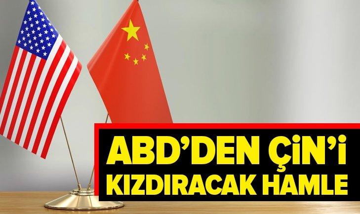 ABD'DEN ÇİN'İ KIZDIRACAK HAMLE GELDİ...