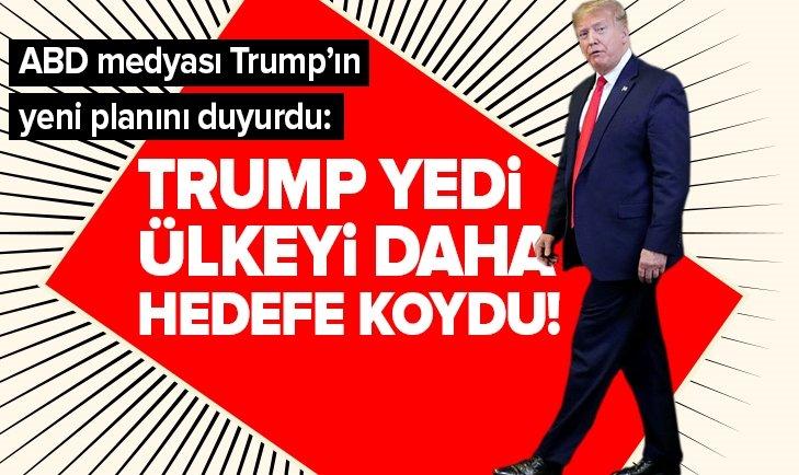 TRUMP 7 ÜLKEYİ DAHA HEDEFE KOYDU!