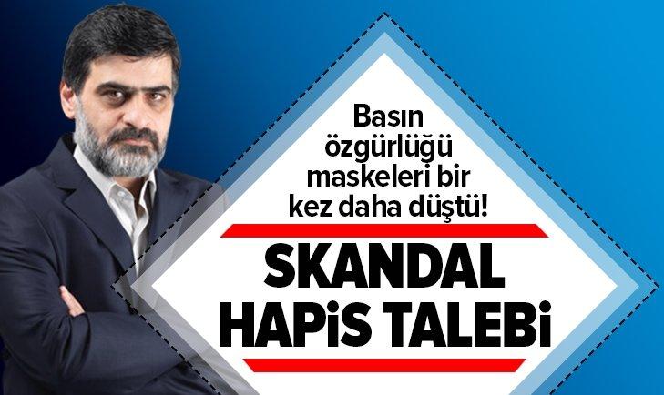 KARAHASANOĞLU'NA SKANDAL HAPİS TALEBİ!