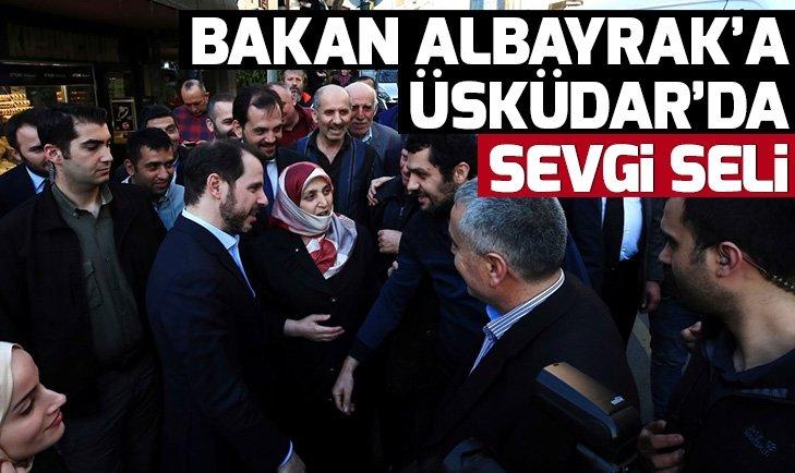 BAKAN ALBAYRAK'A ÜSKÜDAR'DA SEVGİ SELİ