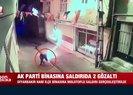 AK Parti binasına saldırıda flaş gelişme: 2 gözaltı