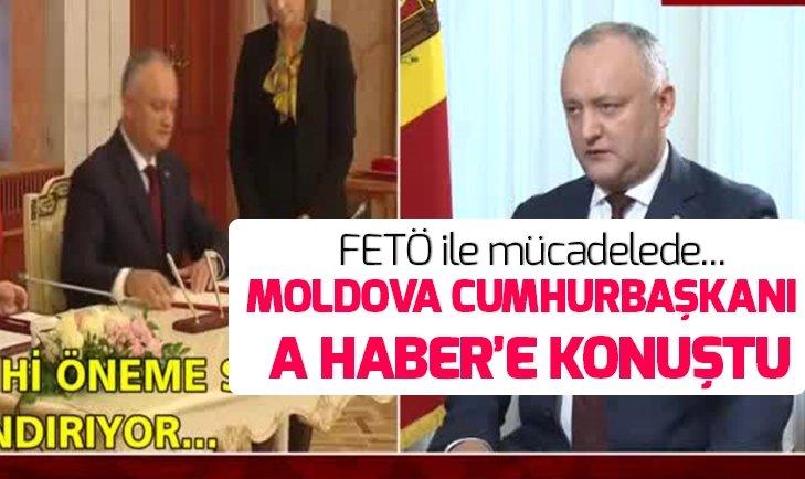 MOLDOVA CUMHURBAŞKANI A HABER'E KONUŞTU