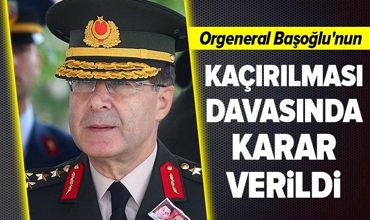 ORGENERAL BAŞOĞLU'NUN KAÇIRILMASI DAVASINDA KARAR
