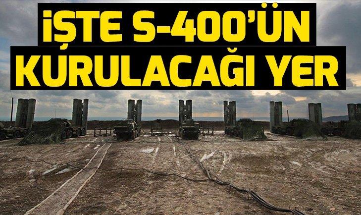İşte S-400 hava savunma sisteminin konuşlandırılacağı yer! S-400 için son açıklama