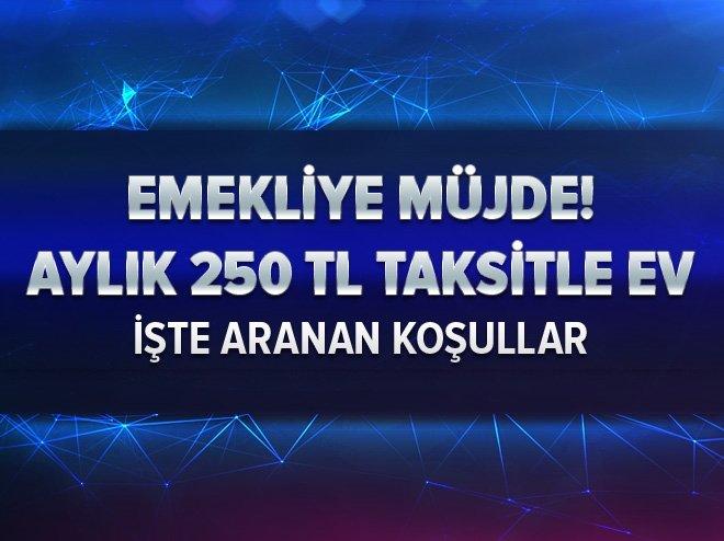 EMEKLİYE AYLIK 250 TL'YE EV!