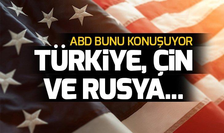 ABD bunu konuşuyor: Türkiye, Rusya ve Çin...