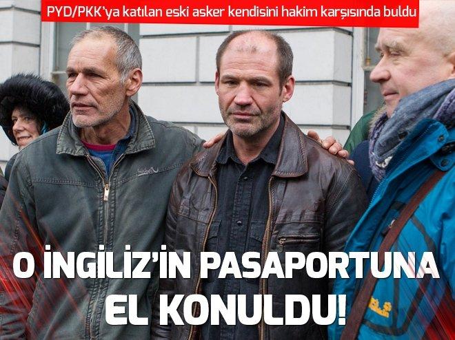 PYD/PKK'YA KATILAN İNGİLİZ'İN PASAPORTUNA EL KONULDU