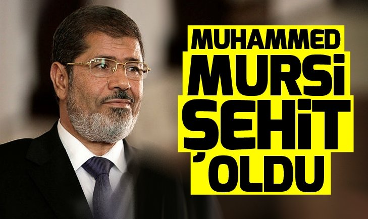 Muhammed Mursi şehit oldu