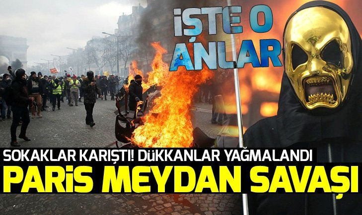 PARİS SOKAKLARI SAVAŞ ALANINA DÖNDÜ!