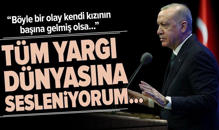 Başkan Erdoğan: Tüm yargı dünyasına sesleniyorum...