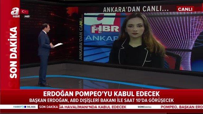 Başkan Erdoğan, Pompeo'yu kabul edecek