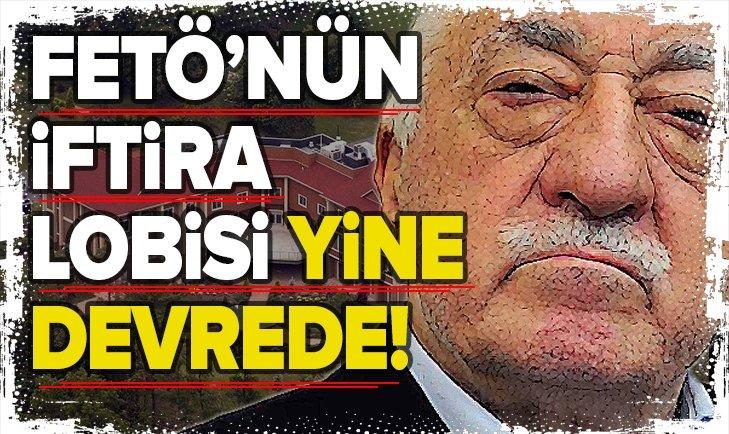FETÖ'CÜ TERÖRİSTLERİN İFTİRA LOBİSİ!