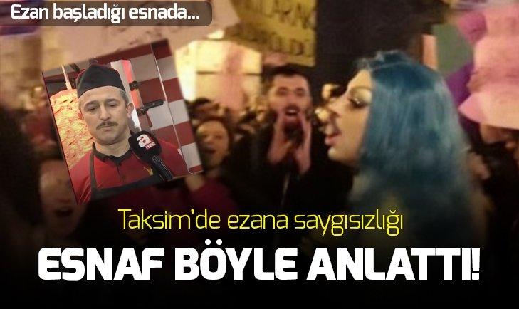 Taksim esnafı ezan saygısızlığını anlattı