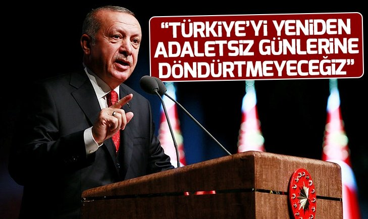 Başkan Erdoğan: Türkiye'yi adaletsiz günlerine döndürtmeyeceğiz