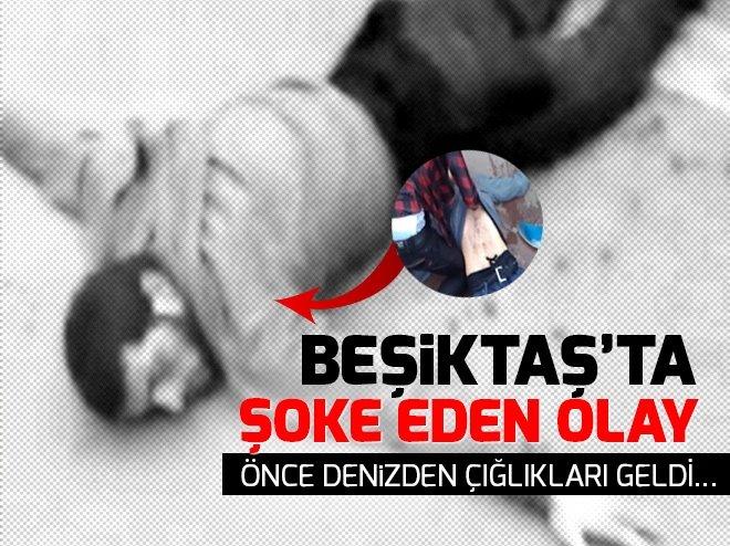 Beşiktaş'ta can pazarı! Boğulmak üzereyken hemşehrisi onu kurtardı