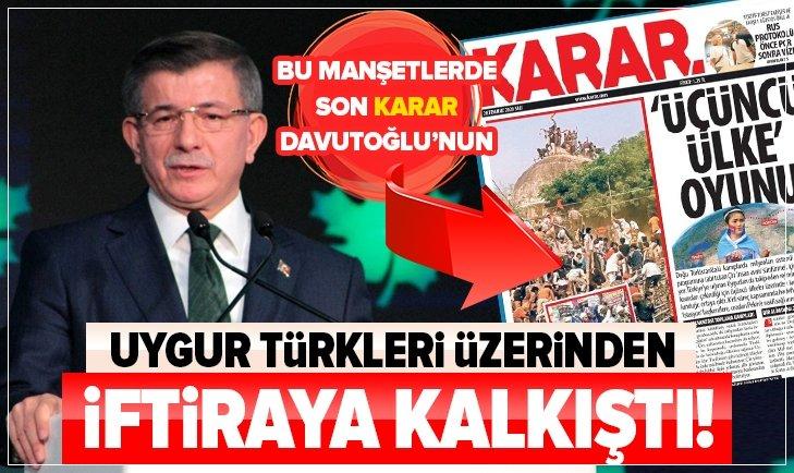 Ahmet Davutoğlu, Karar Gazetesi'ni muteber görerek Uygur Türkleri üzerinden iftiraya kalkıştı!