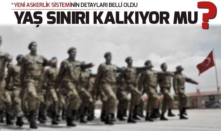 BEDELLİ ASKERLİKTE YAŞ SINIRI KALKIYOR