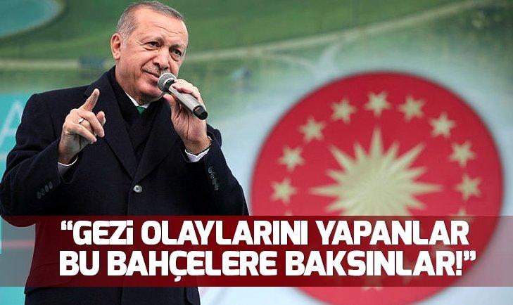 Başkan Erdoğan: Gezi olaylarını yapanlar bu bahçelere baksınlar